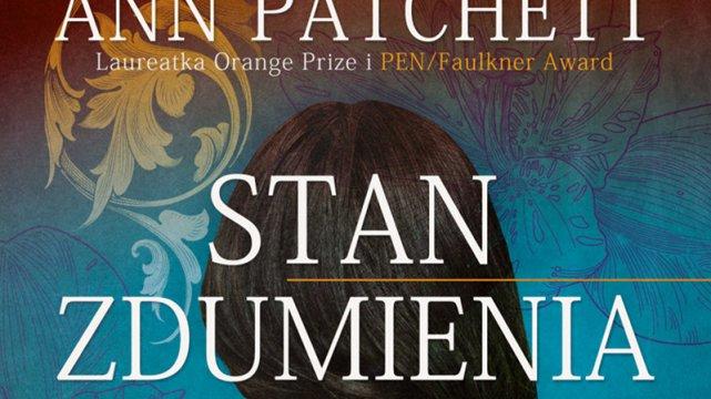 """Fragment okładki: Ann Patchett, """"Stan zdumienia"""""""