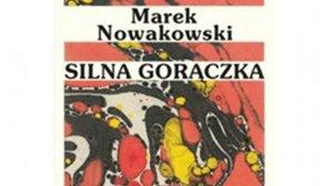 """""""Silna gorączka"""" Marek Nowakowski, Wielka Litera"""